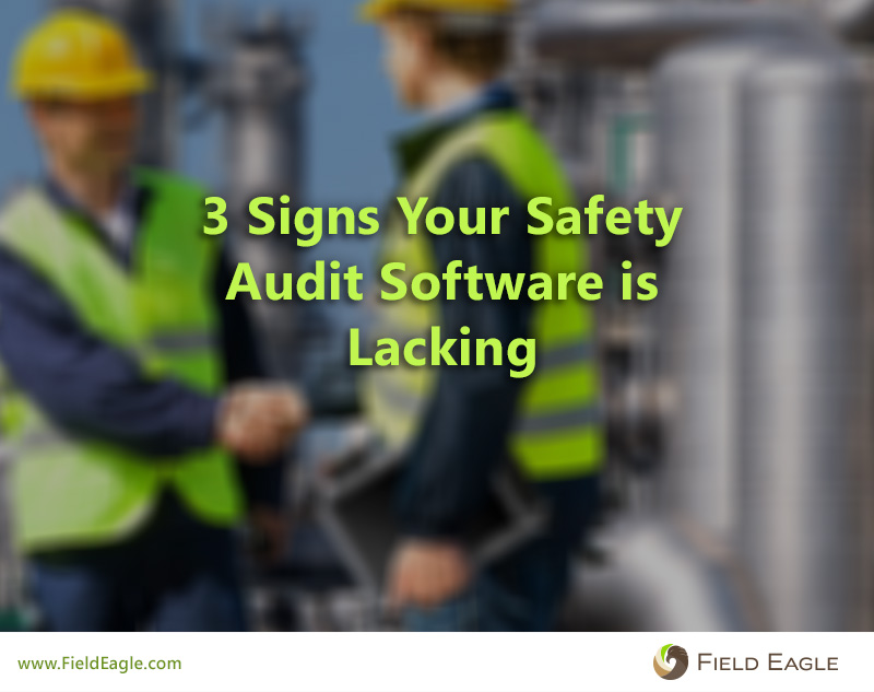 3 Signs Your Safety Audit Software is Lacking