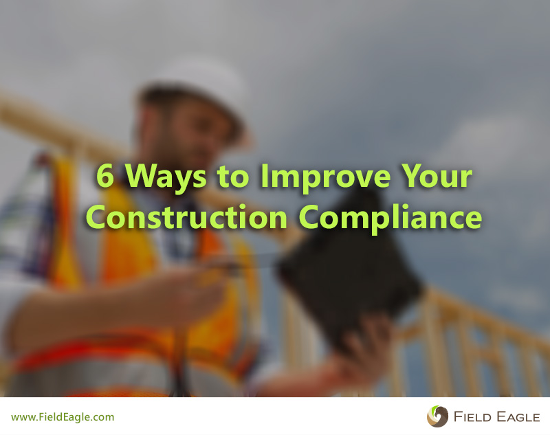 6 Ways to Improve Your Construction Compliance