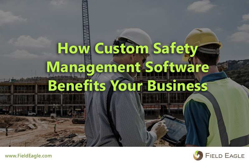 How Custom Safety Management Software Benefits Your Business