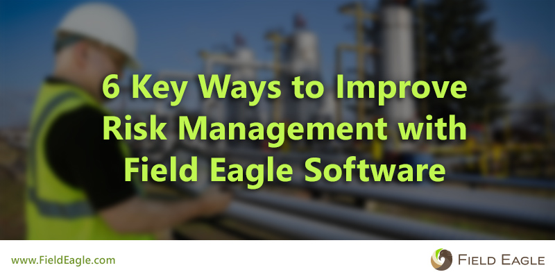 6 Key Ways to Improve Risk Management with Field Eagle